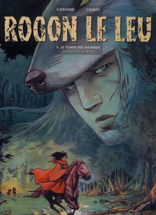 Rogon le Leu 5 Le Temps des Batards par Didier Convard, Alexis Chabert