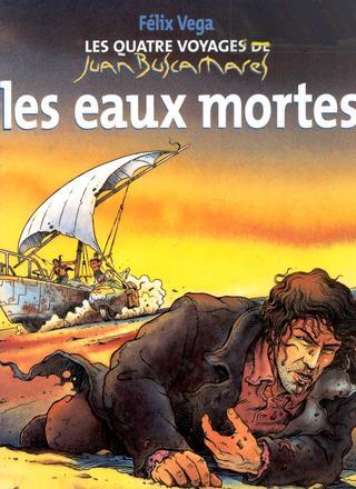Les Quatre Voyages de Juan Buscamares 1 Les Eaux Mortes par Felix Vega