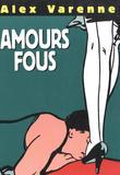 Amours Fous par Alex Varenne