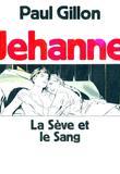 Jehanne 1 La Seve et le Sang par Paul Gillon